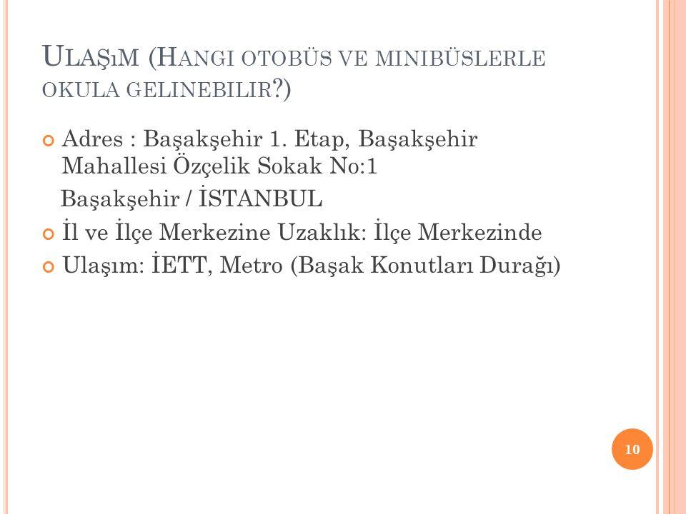 U LAŞıM (H ANGI OTOBÜS VE MINIBÜSLERLE OKULA GELINEBILIR ?) Adres : Başakşehir 1. Etap, Başakşehir Mahallesi Özçelik Sokak No:1 Başakşehir / İSTANBUL