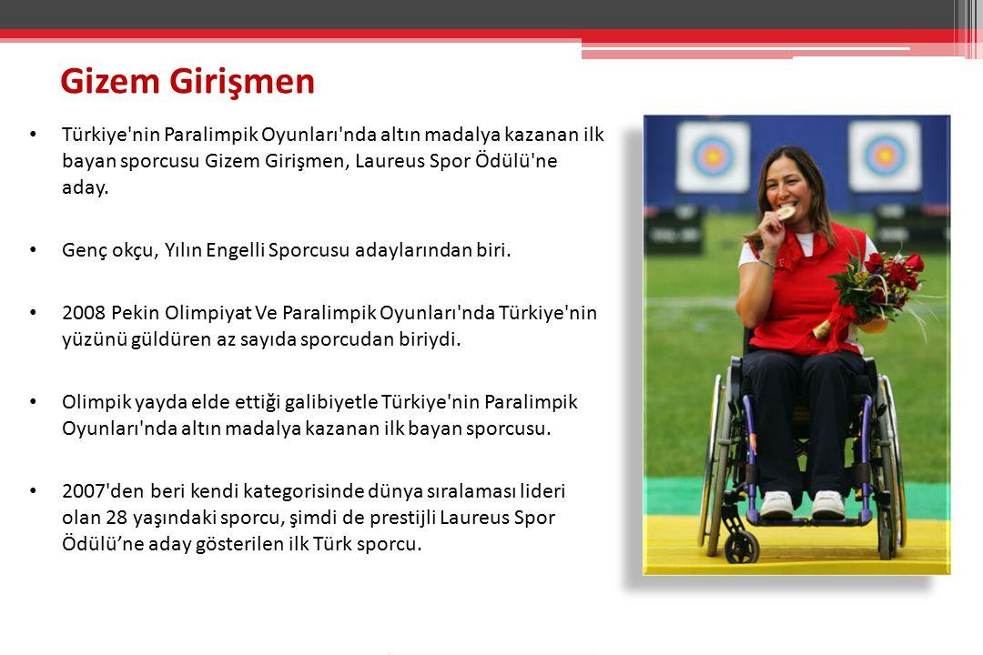 Gizem Girişmen Türkiye nin Paralimpik Oyunları nda altın madalya kazanan ilk bayan sporcusu Gizem Girişmen, Laureus Spor Ödülü ne aday.
