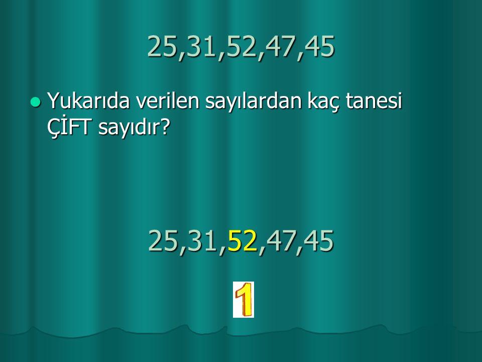 25,31,52,47,45 Yukarıda verilen sayılardan kaç tanesi ÇİFT sayıdır 25,31,52,47,45