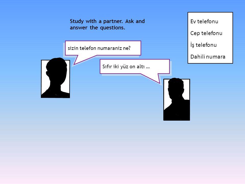sizin telefon numaraniz ne? Study with a partner. Ask and answer the questions. Sıfır iki yüz on altı … Ev telefonu Cep telefonu İş telefonu Dahili nu
