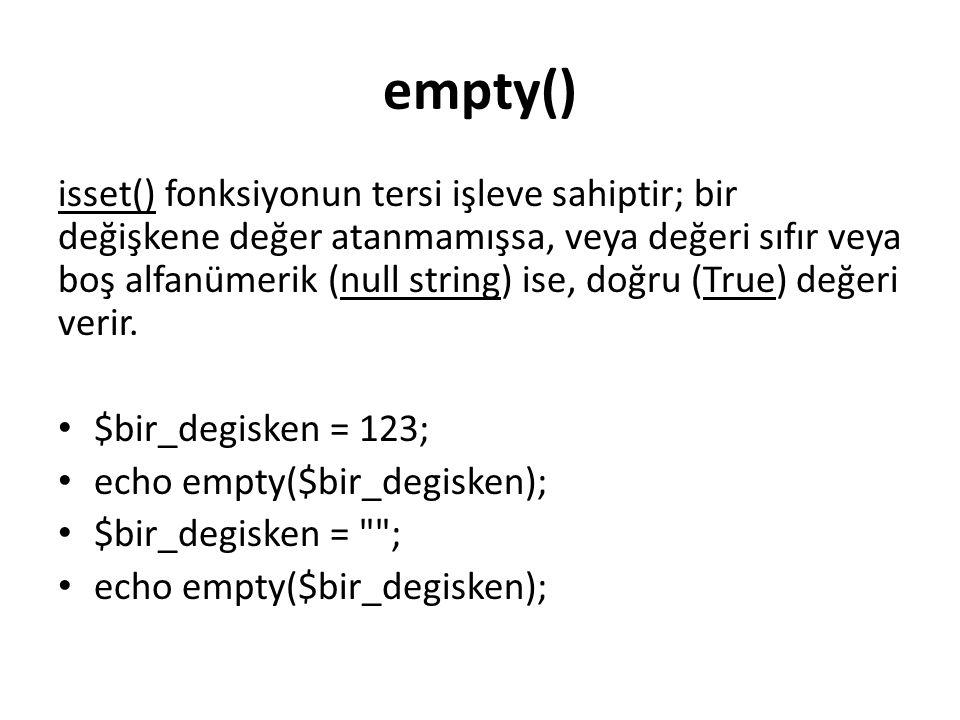 empty() isset() fonksiyonun tersi işleve sahiptir; bir değişkene değer atanmamışsa, veya değeri sıfır veya boş alfanümerik (null string) ise, doğru (T