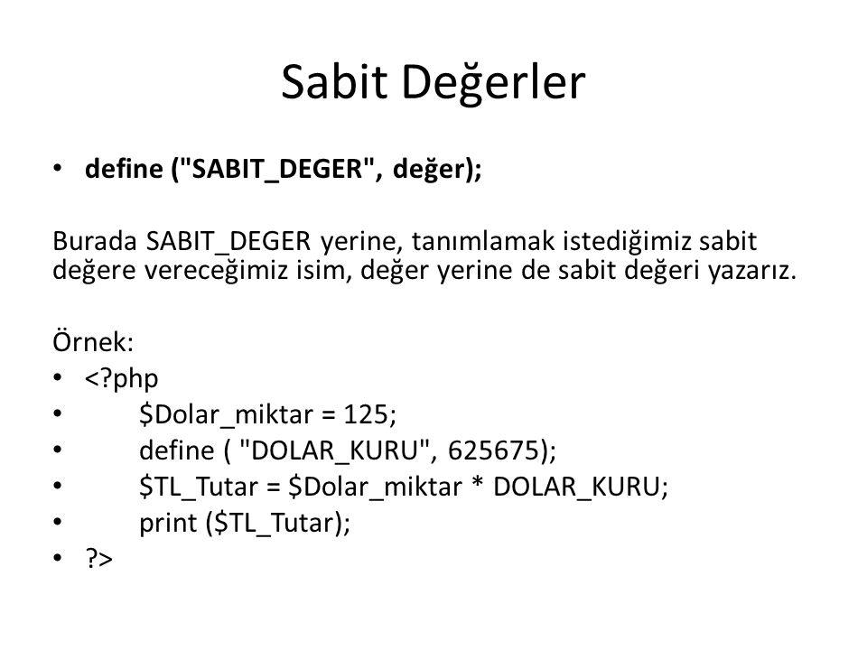 Sabit Değerler define ( SABIT_DEGER , değer); Burada SABIT_DEGER yerine, tanımlamak istediğimiz sabit değere vereceğimiz isim, değer yerine de sabit değeri yazarız.