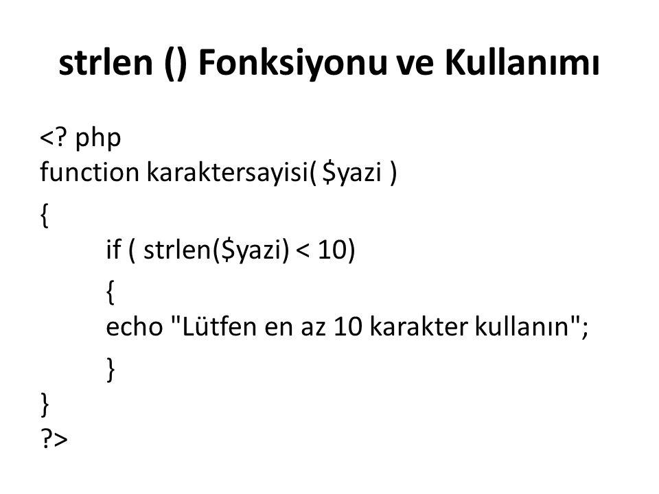 strlen () Fonksiyonu ve Kullanımı <? php function karaktersayisi( $yazi ) { if ( strlen($yazi) < 10) { echo