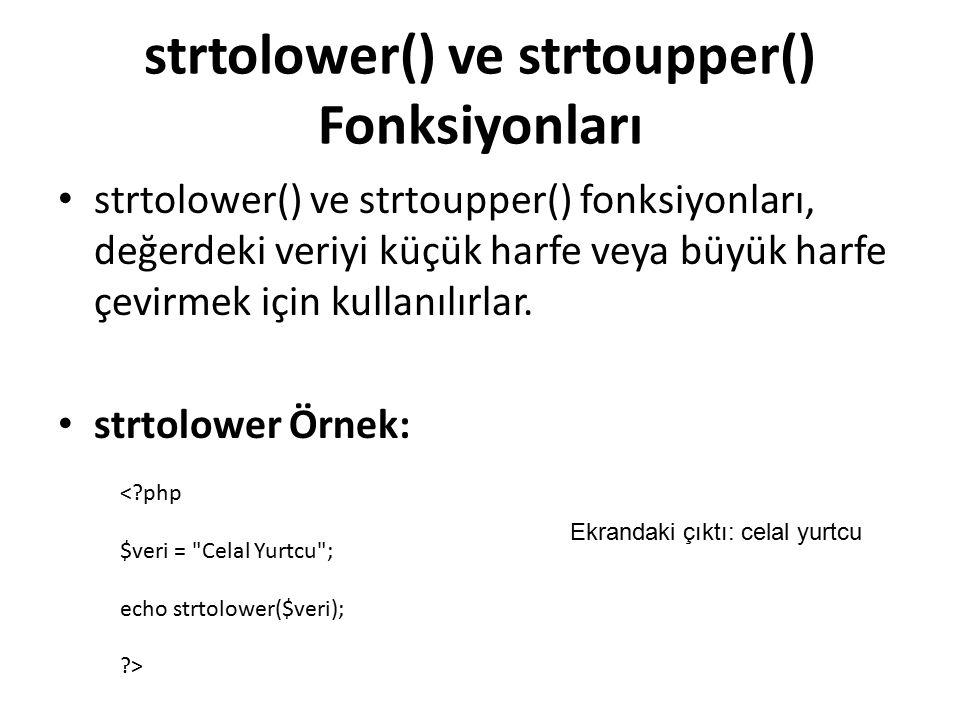 strtolower() ve strtoupper() Fonksiyonları strtolower() ve strtoupper() fonksiyonları, değerdeki veriyi küçük harfe veya büyük harfe çevirmek için kullanılırlar.