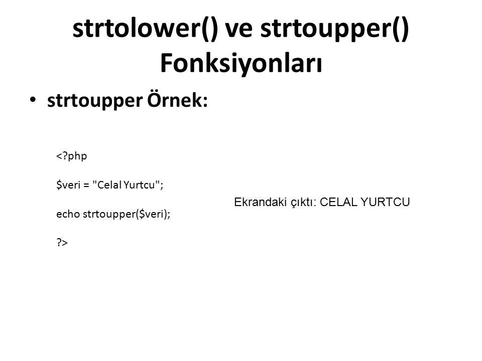 strtolower() ve strtoupper() Fonksiyonları strtoupper Örnek: <?php $veri = Celal Yurtcu ; echo strtoupper($veri); ?> Ekrandaki çıktı: CELAL YURTCU