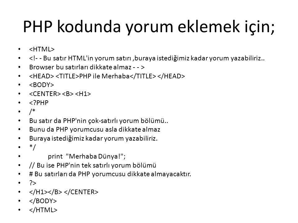 PHP kodunda yorum eklemek için; <!- - Bu satır HTML'in yorum satırı,buraya istediğimiz kadar yorum yazabiliriz.. Browser bu satırları dikkate almaz -