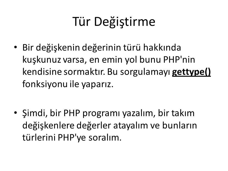 Tür Değiştirme Bir değişkenin değerinin türü hakkında kuşkunuz varsa, en emin yol bunu PHP'nin kendisine sormaktır. Bu sorgulamayı gettype() fonksiyon
