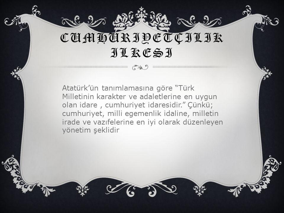 """CUMHURIYETÇILIK ILKESI Atatürk'ün tanımlamasına göre """"Türk Milletinin karakter ve adaletlerine en uygun olan idare, cumhuriyet idaresidir."""" Çünkü; cum"""
