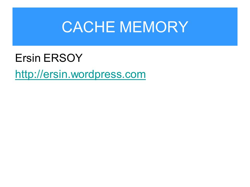 CACHE MEMORY Ersin ERSOY http://ersin.wordpress.com