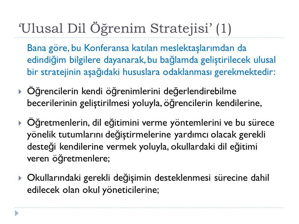 'Ulusal Dil Öğrenim Stratejisi' (1) Bana göre, bu Konferansa katılan meslektaşlarımdan da edindi ğ im bilgilere dayanarak, bu ba ğ lamda geliştirilece