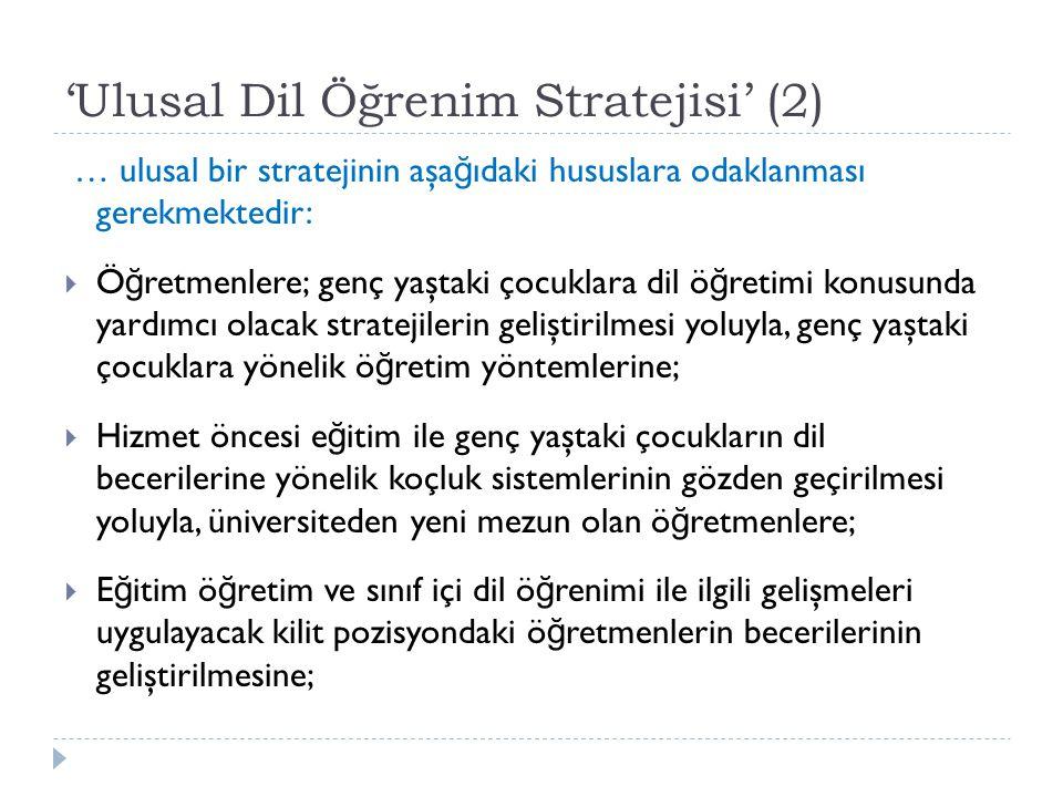 'Ulusal Dil Öğrenim Stratejisi' (2) … ulusal bir stratejinin aşa ğ ıdaki hususlara odaklanması gerekmektedir:  Ö ğ retmenlere; genç yaştaki çocuklara