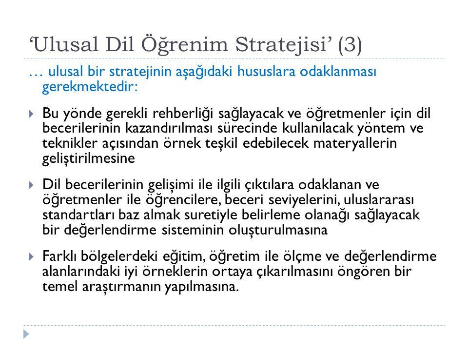 'Ulusal Dil Öğrenim Stratejisi' (3) … ulusal bir stratejinin aşa ğ ıdaki hususlara odaklanması gerekmektedir:  Bu yönde gerekli rehberli ğ i sa ğ lay