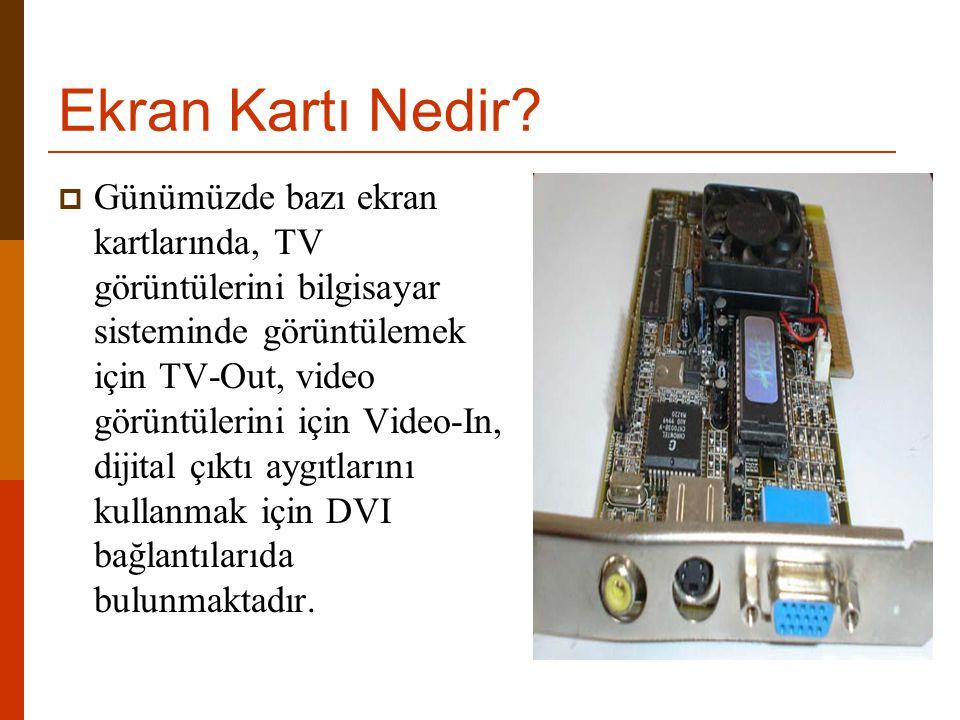 Ekran Kartı Çeşitleri  Anakart üzerinde entegre olan (onboard) ekran kartı  Anakartın genişleme yuvasına takılı olan ekran kartı Onboard (tümleşik) ekran kartı PCI veriyoluna takılan ekran kartı