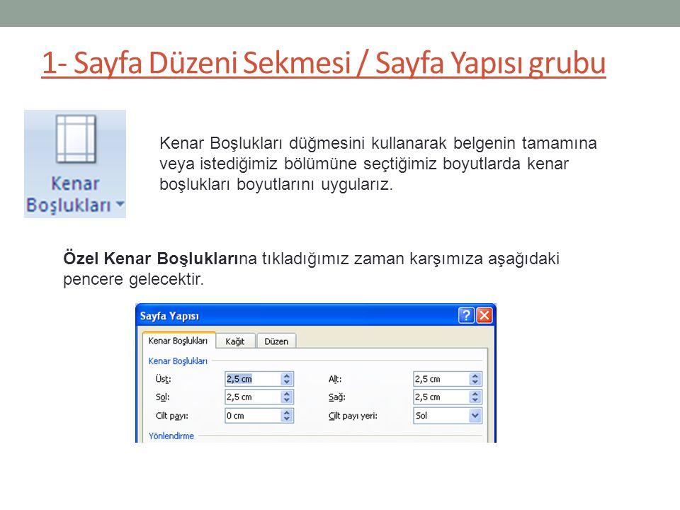 1- Sayfa Düzeni Sekmesi / Sayfa Yapısı grubu Kenar Boşlukları düğmesini kullanarak belgenin tamamına veya istediğimiz bölümüne seçtiğimiz boyutlarda k