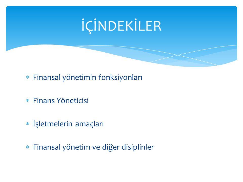  Finansal yönetimin fonksiyonları  Finans Yöneticisi  İşletmelerin amaçları  Finansal yönetim ve diğer disiplinler İÇİNDEKİLER