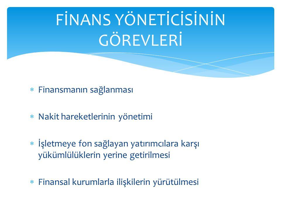 Finansmanın sağlanması  Nakit hareketlerinin yönetimi  İşletmeye fon sağlayan yatırımcılara karşı yükümlülüklerin yerine getirilmesi  Finansal ku