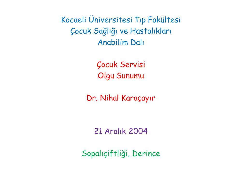 Kocaeli Üniversitesi Tıp Fakültesi Çocuk Sağlığı ve Hastalıkları Anabilim Dalı Çocuk Servisi Olgu Sunumu Dr.