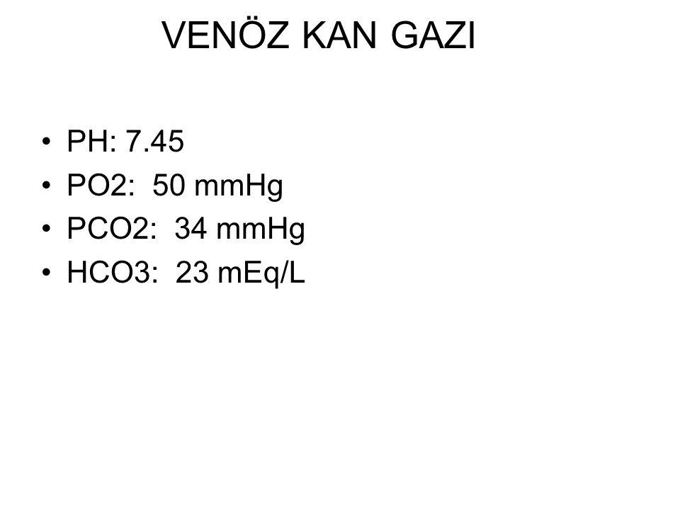 VENÖZ KAN GAZI PH: 7.45 PO2: 50 mmHg PCO2: 34 mmHg HCO3: 23 mEq/L