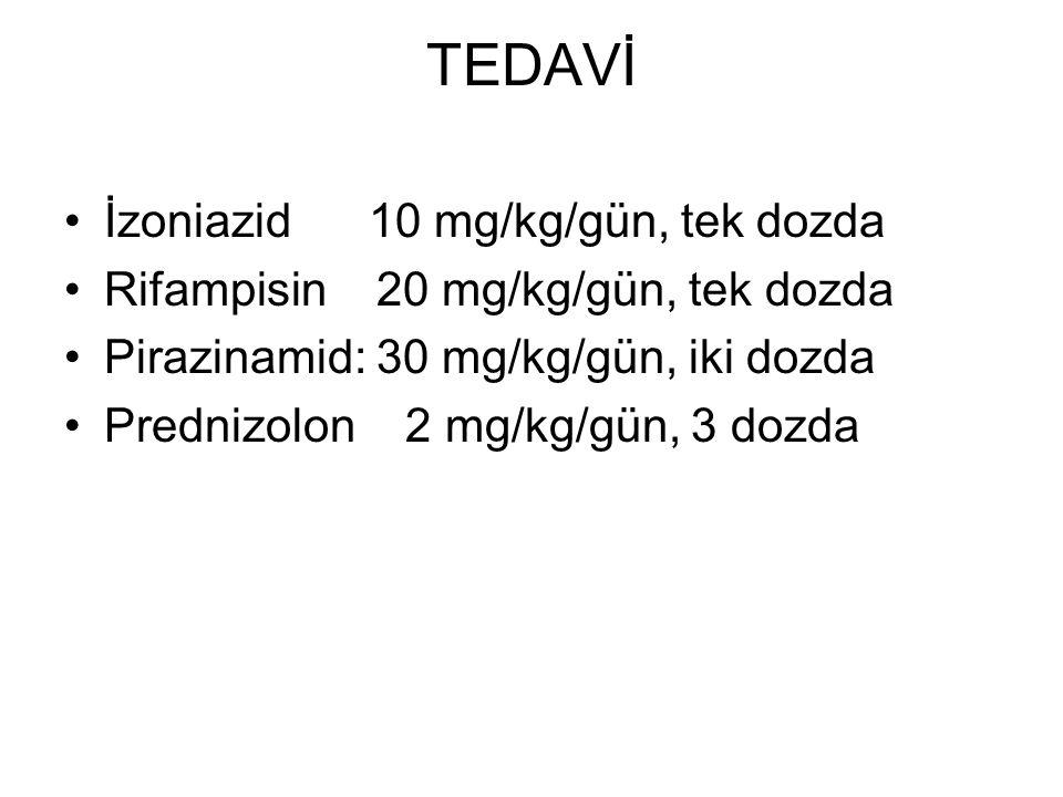 TEDAVİ İzoniazid 10 mg/kg/gün, tek dozda Rifampisin 20 mg/kg/gün, tek dozda Pirazinamid: 30 mg/kg/gün, iki dozda Prednizolon 2 mg/kg/gün, 3 dozda