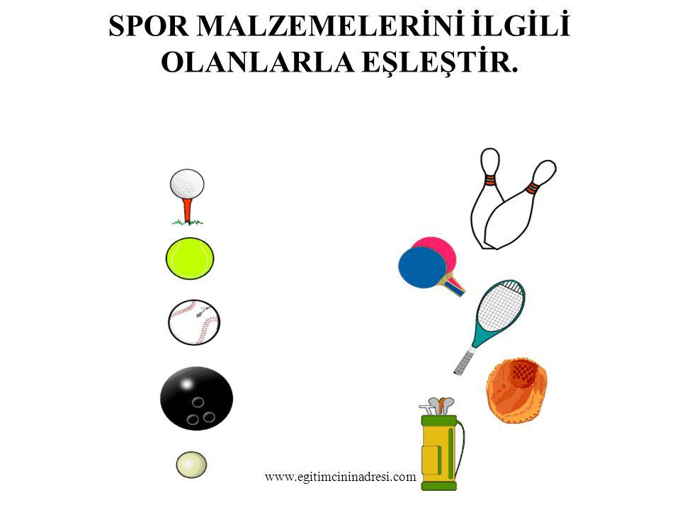 SPOR MALZEMELERİNİ İLGİLİ OLANLARLA EŞLEŞTİR. www.egitimcininadresi.com
