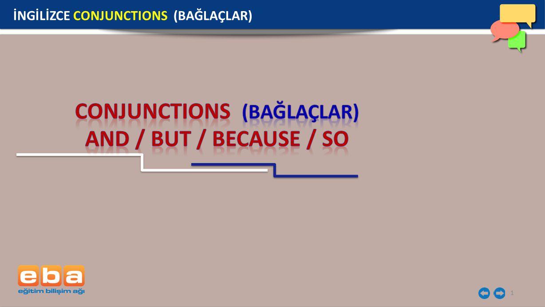 2 CONJUNCTIONS (BAĞLAÇLAR) Bağlaçlar; kelimeleri, kelime öbeklerini ve cümleleri birbirine bağlar.
