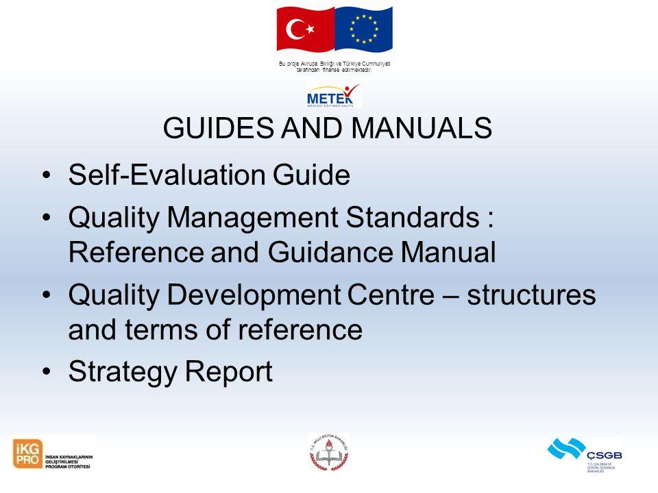 Bu proje Avrupa Birliği ve Türkiye Cumhuriyeti tarafından finanse edilmektedir. GUIDES AND MANUALS Self-Evaluation Guide Quality Management Standards