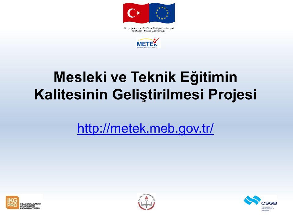 Bu proje Avrupa Birliği ve Türkiye Cumhuriyeti tarafından finanse edilmektedir. Mesleki ve Teknik Eğitimin Kalitesinin Geliştirilmesi Projesi http://m