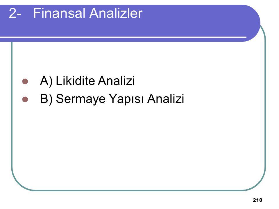 210 2- Finansal Analizler A) Likidite Analizi B) Sermaye Yapısı Analizi