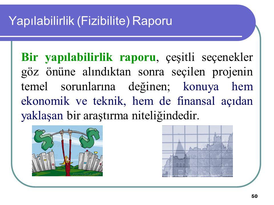 50 Yapılabilirlik (Fizibilite) Raporu Bir yapılabilirlik raporu, çeşitli seçenekler göz önüne alındıktan sonra seçilen projenin temel sorunlarına deği