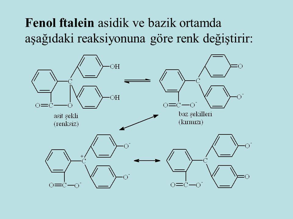 Fenol ftalein asidik ve bazik ortamda aşağıdaki reaksiyonuna göre renk değiştirir: