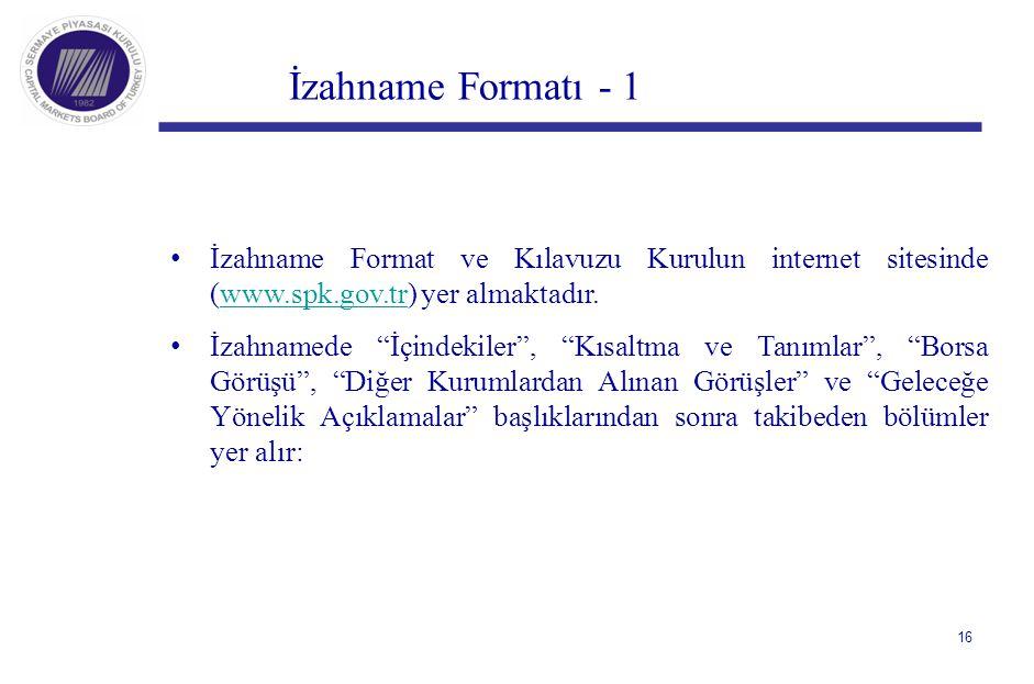 """İzahname Formatı - 1 İzahname Format ve Kılavuzu Kurulun internet sitesinde (www.spk.gov.tr) yer almaktadır.www.spk.gov.tr İzahnamede """"İçindekiler"""", """""""