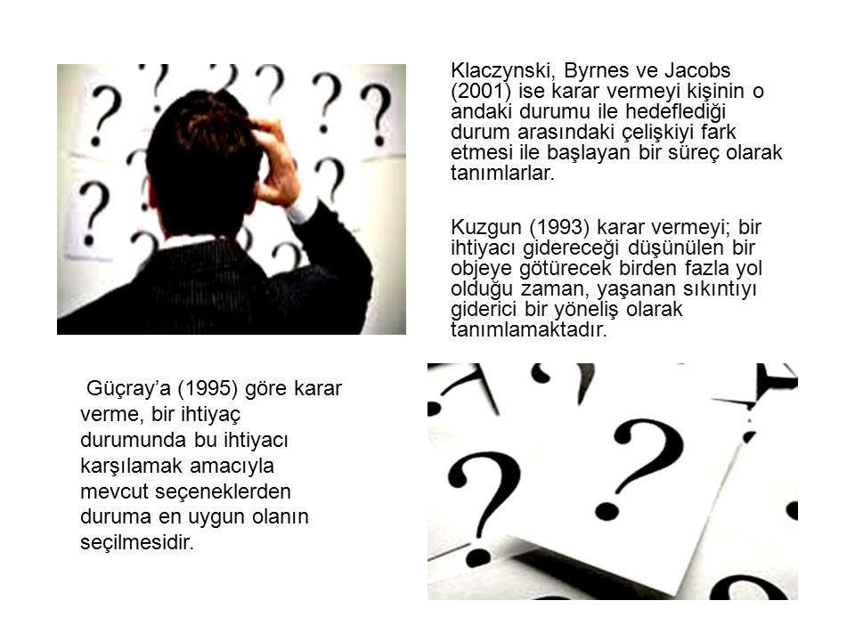 Klaczynski, Byrnes ve Jacobs (2001) ise karar vermeyi kişinin o andaki durumu ile hedeflediği durum arasındaki çelişkiyi fark etmesi ile başlayan bir