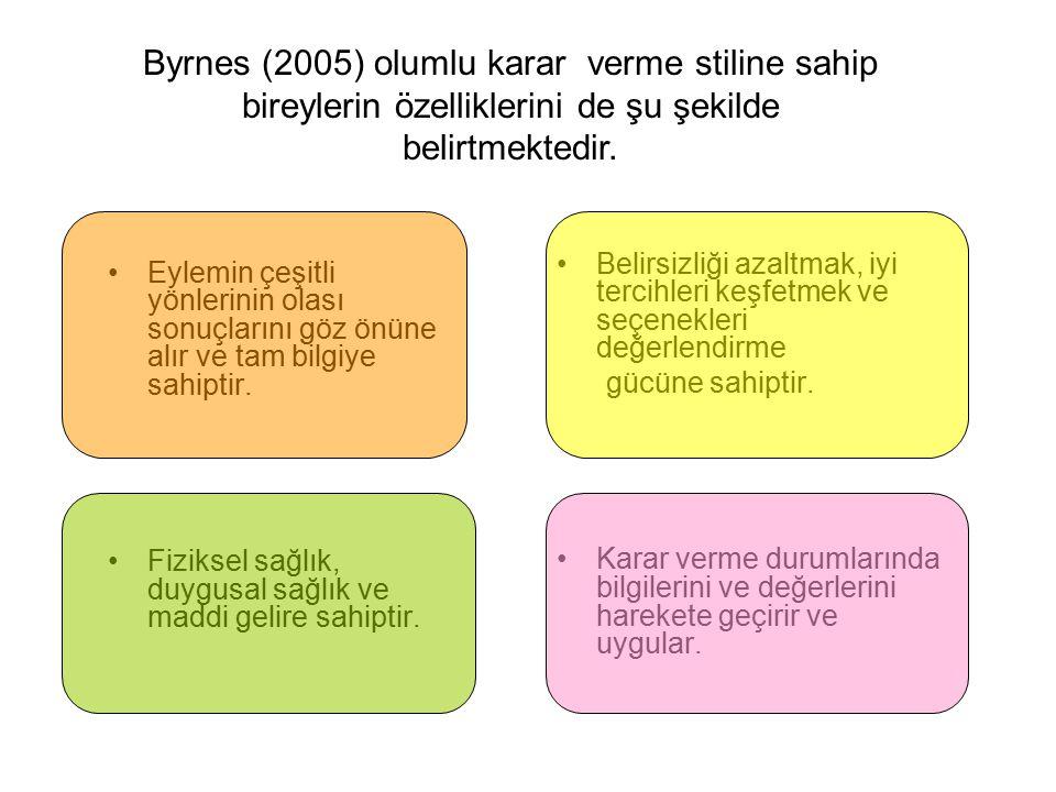 Byrnes (2005) olumlu karar verme stiline sahip bireylerin özelliklerini de şu şekilde belirtmektedir. Eylemin çeşitli yönlerinin olası sonuçlarını göz