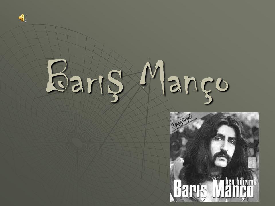  M ehmet Barış Manço was a Turkish rock singer, composer, and television producer.