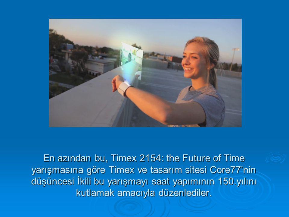 En azından bu, Timex 2154: the Future of Time yarışmasına göre Timex ve tasarım sitesi Core77'nin düşüncesi İkili bu yarışmayı saat yapımının 150.yılı