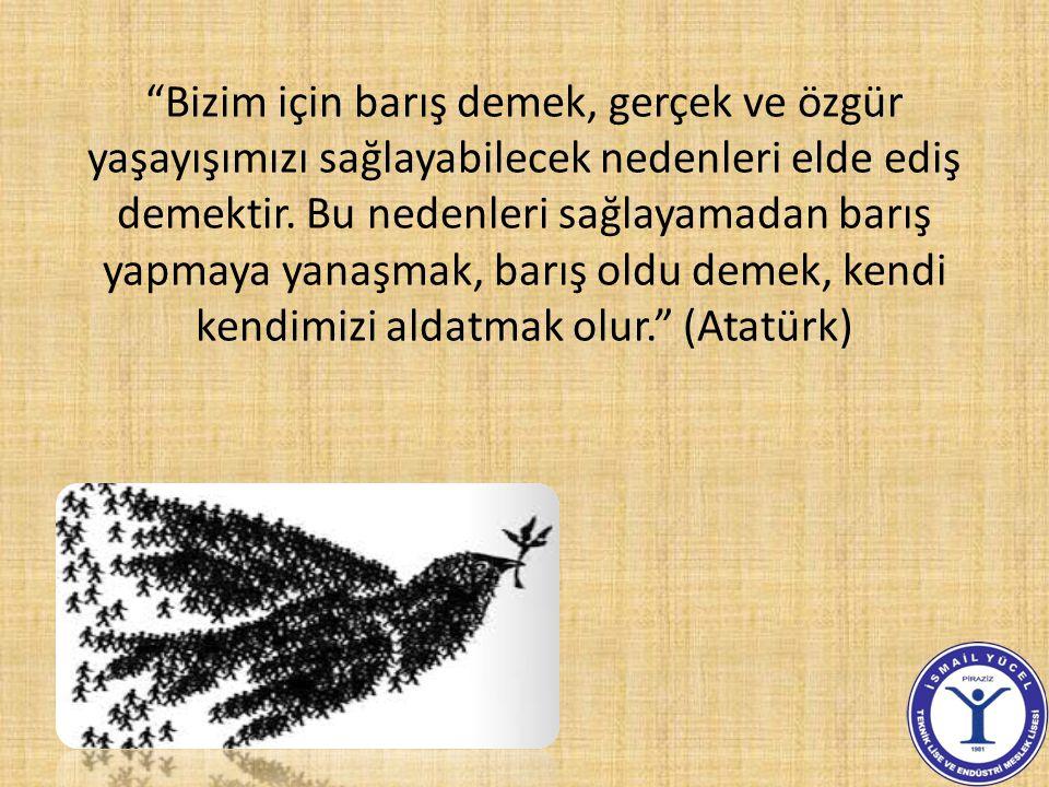 """""""Bizim için barış demek, gerçek ve özgür yaşayışımızı sağlayabilecek nedenleri elde ediş demektir. Bu nedenleri sağlayamadan barış yapmaya yanaşmak, b"""