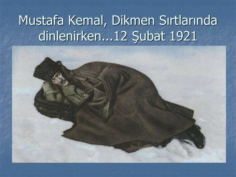 Mustafa Kemal, Dikmen Sırtlarında dinlenirken...12 Şubat 1921