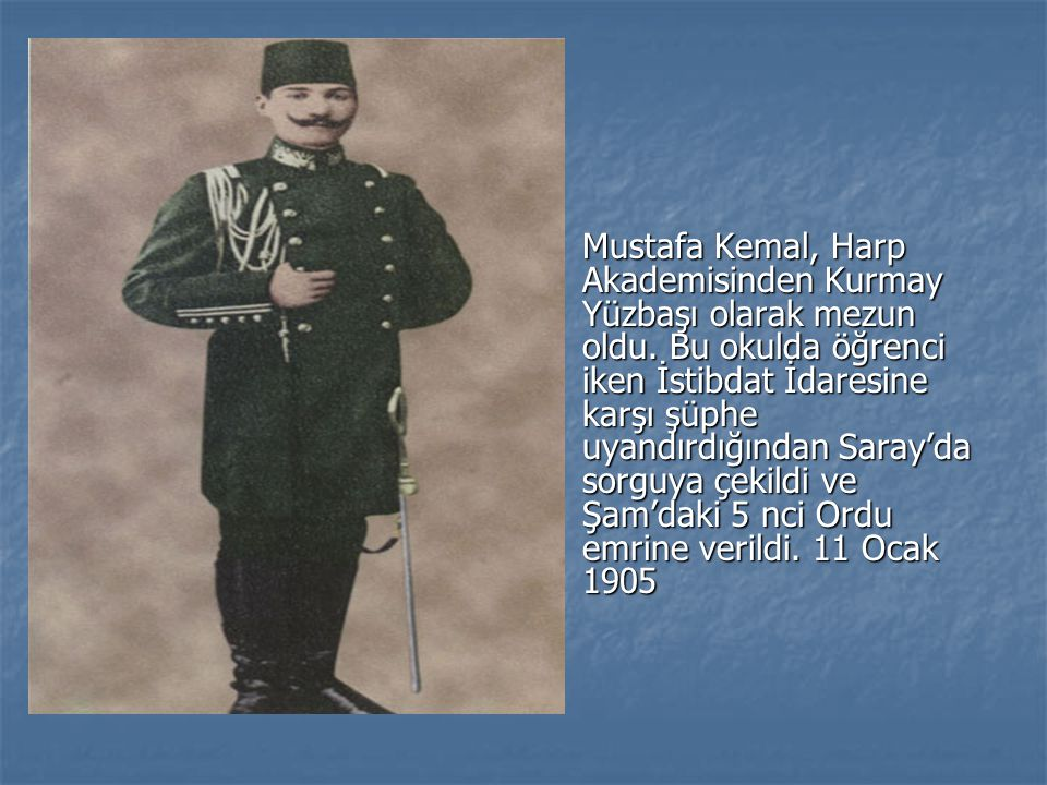 Mustafa Kemal, Harp Akademisinden Kurmay Yüzbaşı olarak mezun oldu.
