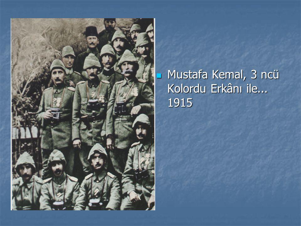 Mustafa Kemal, 3 ncü Kolordu Erkânı ile... 1915 Mustafa Kemal, 3 ncü Kolordu Erkânı ile... 1915