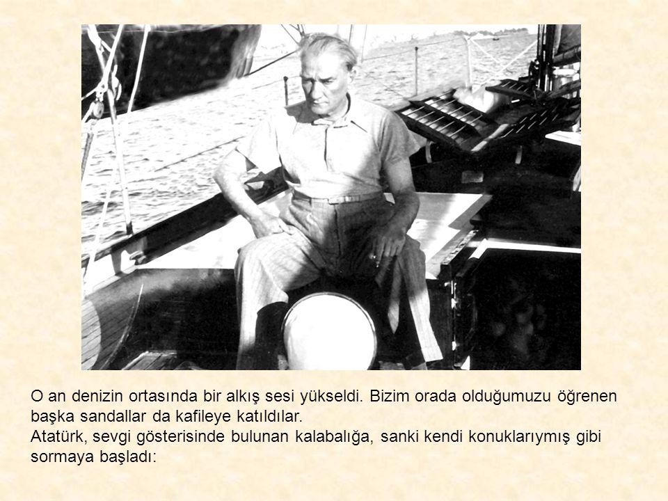 Atatürk sarıldığımızı görünce: - Karanlığın anlamı kalmadı.