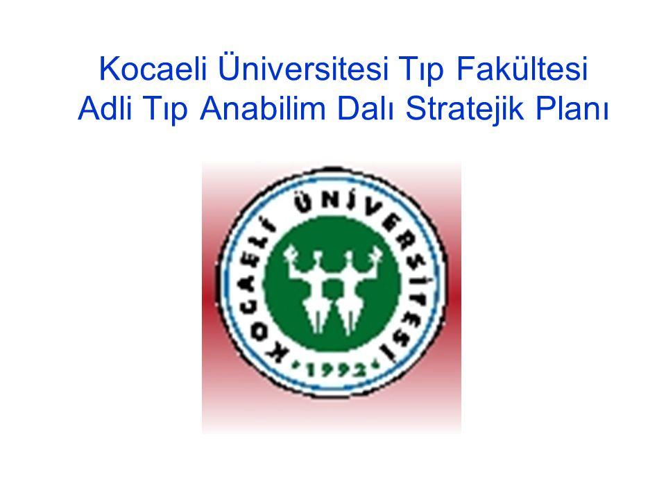 Kocaeli Üniversitesi Tıp Fakültesi Adli Tıp Anabilim Dalı Stratejik Planı Stratejik amaçlar B.