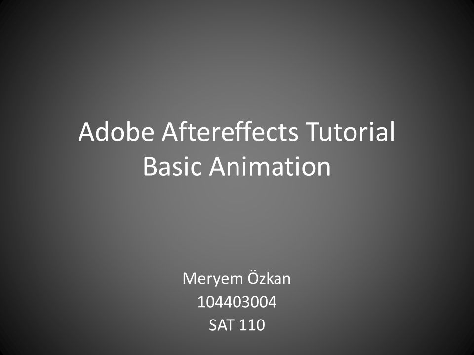 Adobe Aftereffects Tutorial Basic Animation Meryem Özkan 104403004 SAT 110