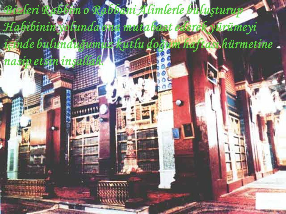 Bizleri Rabbim o Rabbani Alimlerle buluşturup Habibinin yolunda ona mutabaat ederek yürümeyi içinde bulunduğumuz kutlu doğum haftası hürmetine nasip etsin inşallah.