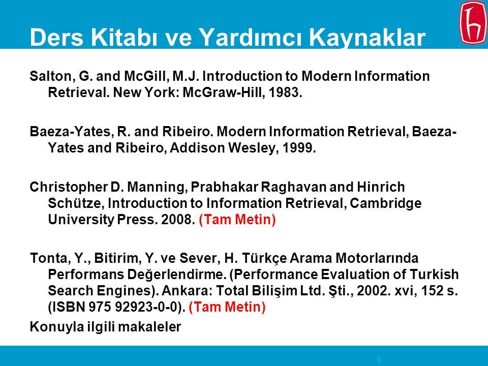3 Ders Kitabı ve Yardımcı Kaynaklar Salton, G. and McGill, M.J. Introduction to Modern Information Retrieval. New York: McGraw-Hill, 1983. Baeza-Yates