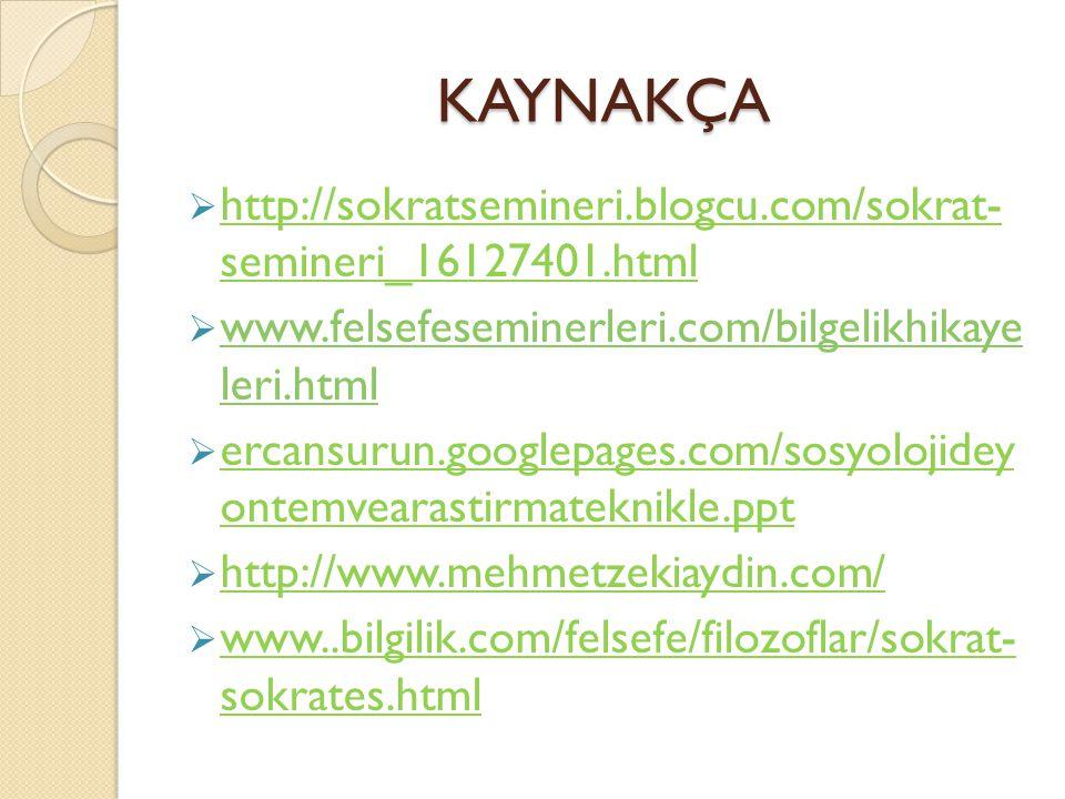 KAYNAKÇA  http://sokratsemineri.blogcu.com/sokrat- semineri_16127401.html  www.felsefeseminerleri.com/bilgelikhikaye leri.html www.felsefeseminerler
