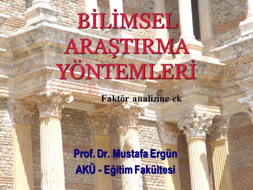 BİLİMSEL ARAŞTIRMA YÖNTEMLERİ Prof. Dr. Mustafa Ergün AKÜ - Eğitim Fakültesi Faktör analizine ek