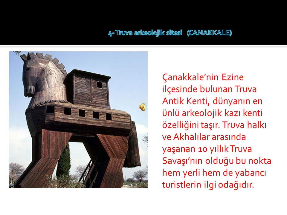 Çanakkale'nin Ezine ilçesinde bulunan Truva Antik Kenti, dünyanın en ünlü arkeolojik kazı kenti özelliğini taşır.