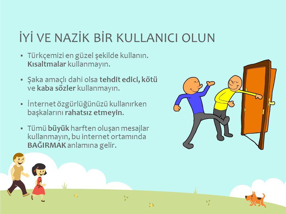 İYİ VE NAZİK BİR KULLANICI OLUN  Türkçemizi en güzel şekilde kullanın.