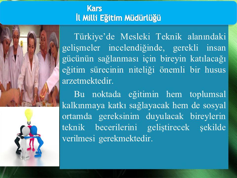 Türkiye'de Mesleki Teknik alanındaki gelişmeler incelendiğinde, gerekli insan gücünün sağlanması için bireyin katılacağı eğitim sürecinin niteliği öne