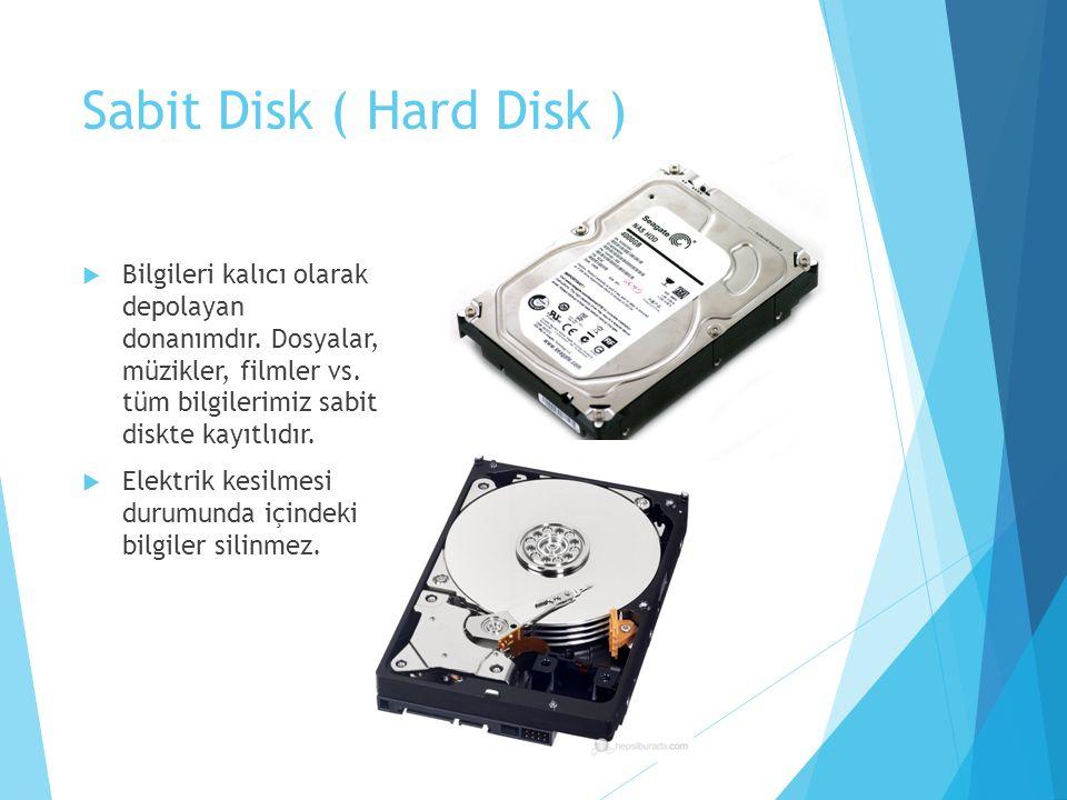 Sabit Disk ( Hard Disk )  Bilgileri kalıcı olarak depolayan donanımdır.